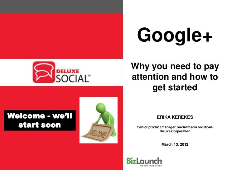 Google+                  Why you need to pay                  attention and how to                       get startedWelcom...
