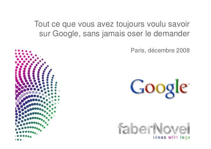 Tout ce que vous avez toujours voulu savoir sur Google, sans jamais oser le demander                          Paris, décem...
