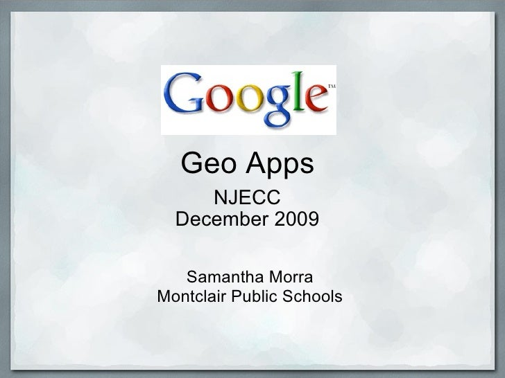 Geo Apps NJECC December 2009 Samantha Morra Montclair Public Schools