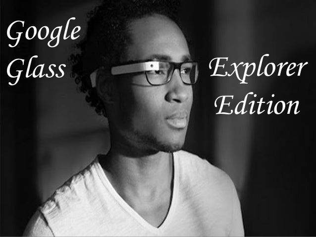 GoogleGlass    Explorer         Edition