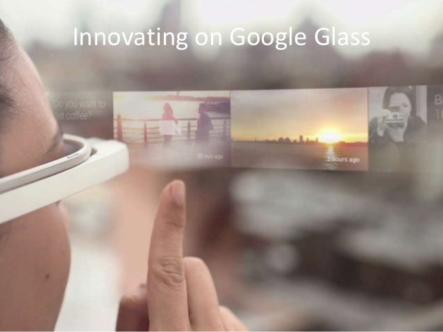 Innovating on Google Glass