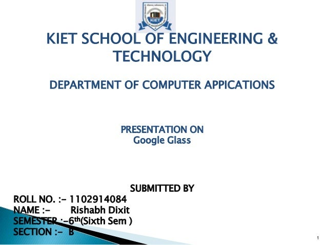 KIET SCHOOL OF ENGINEERING & TECHNOLOGY DEPARTMENT OF COMPUTER APPICATIONS PRESENTATION ON Google Glass SUBMITTED BY ROLL ...