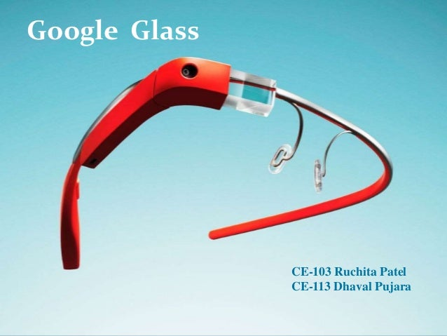 CE-103 :Ruchita Patel CE-112 Dhaval Pujara Google Glass CE-103 Ruchita Patel CE-113 Dhaval Pujara Google Glass
