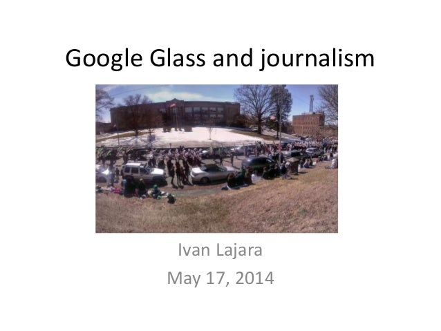 Google Glass and journalism Ivan Lajara May 17, 2014