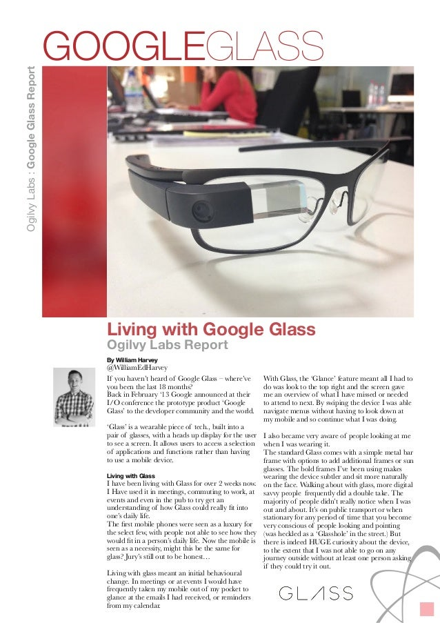 ! Living with Google Glass Ogilvy Labs Report By William Harvey @WilliamEdHarvey If you haven't heard of Google Glass – wh...