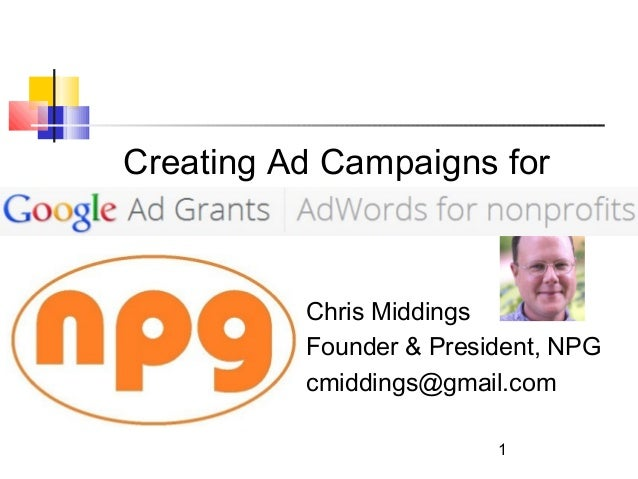 Creating Ad Campaigns for  Chris Middings Founder & President, NPG cmiddings@gmail.com 1