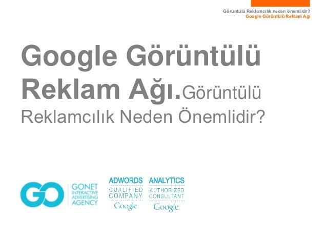 Görüntülü Reklamcılık neden önemlidir?                                Google Görüntülü Reklam AğıGoogle GörüntülüReklam Ağ...