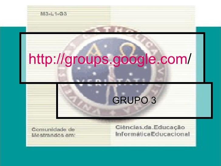 http:// groups.google.com /   GRUPO 3
