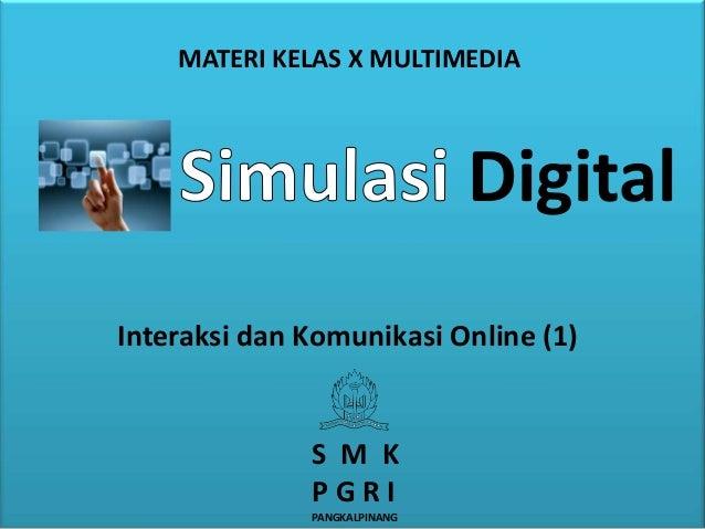 Digital Interaksi dan Komunikasi Online (1) S M K P G R I PANGKALPINANG MATERI KELAS X MULTIMEDIA