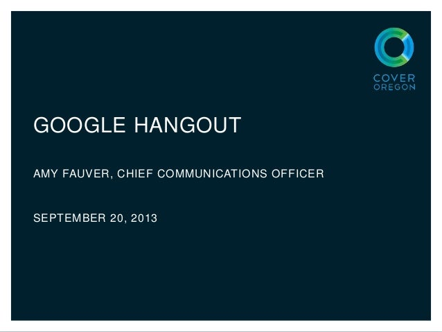 GOOGLE HANGOUT AMY FAUVER, CHIEF COMMUNICATIONS OFFICER SEPTEMBER 20, 2013