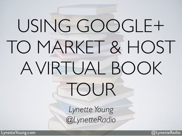@LynetteRadioLynetteYoung.comUSING GOOGLE+TO MARKET & HOSTAVIRTUAL BOOKTOURLynetteYoung@LynetteRadio