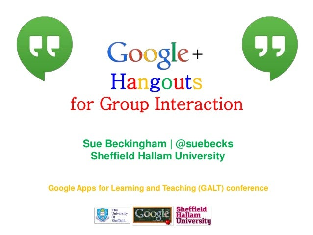 Hangouts for Group Interaction Sue Beckingham | @suebecks Sheffield Hallam University Google Apps for Learning and Teachin...