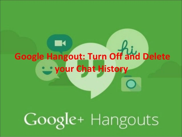 Google Hangout: Turn Off and Delete your Chat History