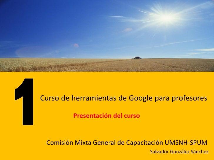 Curso de herramientas de Google para profesores           Presentación del curso    Comisión Mixta General de Capacitación...