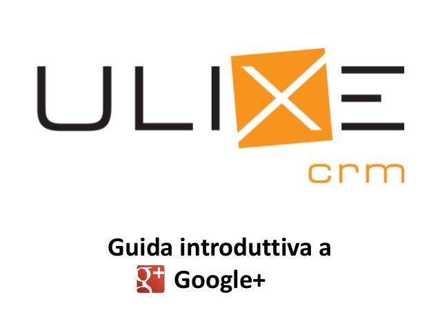 Guida introduttiva a Google+