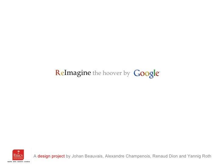 <ul><li>Imagine  the hoover by  </li></ul>A  design project  by Johan Beauvais, Alexandre Champenois, Renaud Dion and Yann...