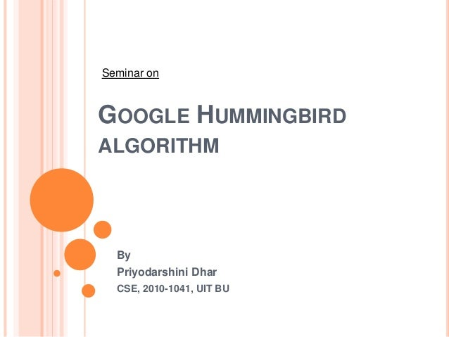 GOOGLE HUMMINGBIRD ALGORITHM By Priyodarshini Dhar CSE, 2010-1041, UIT BU Seminar on