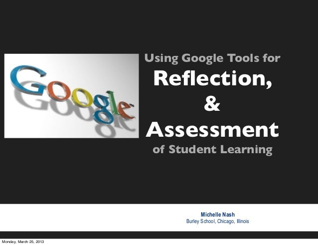 Using Google Tools for                         Reflection,                             &                         Assessment...