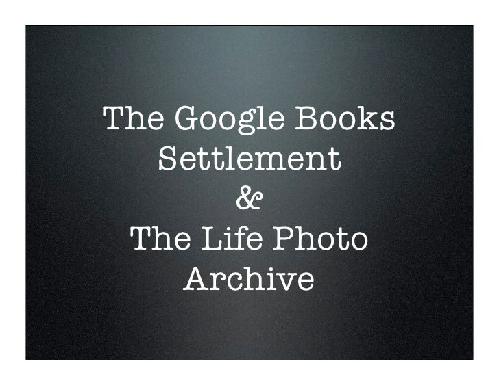 Google Book Settlement & Life Photo Archive