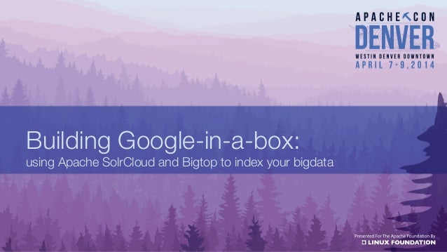 Building Google-in-a-box: using Apache SolrCloud and Bigtop to index your bigdata