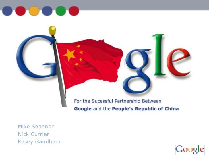 Googleand China<br />2011 Case CompetitionAlpha Kappa Psi<br />Mike Shannon<br />Nick Currier<br />Kasey Gandham<br />Mike...