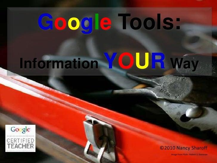 Google Tools: <br />Information YOURWay<br />©2010 Nancy Sharoff<br />Image from Flickr: Robert S. Donovan<br />
