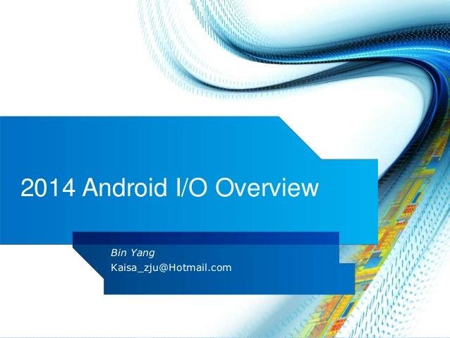 2014 Android I/O Overview Bin Yang Kaisa_zju@Hotmail.com