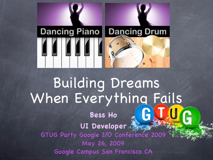 Building Dreams When Everything Fails               Bess Ho             UI Developer  GTUG Party Google I/O Conference 200...