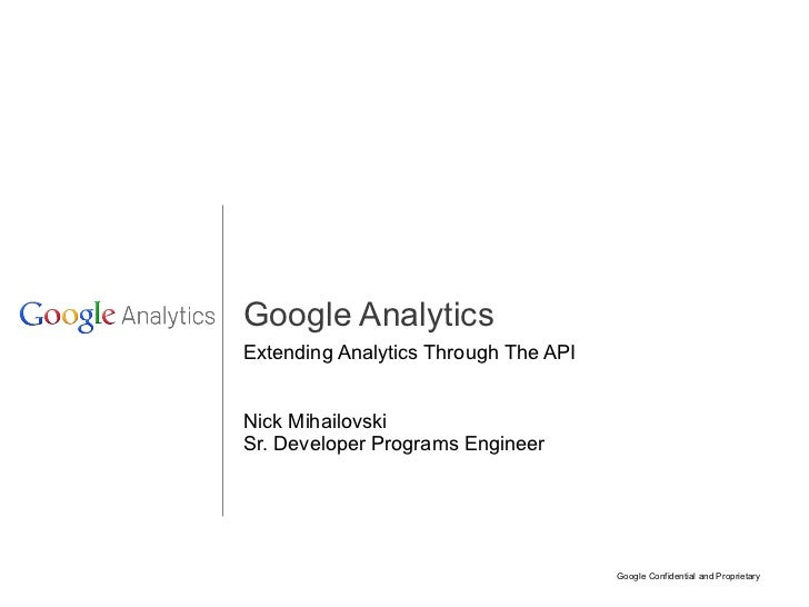 Extending Analytics Through The API Nick Mihailovski Sr. Developer Programs Engineer Google Analytics