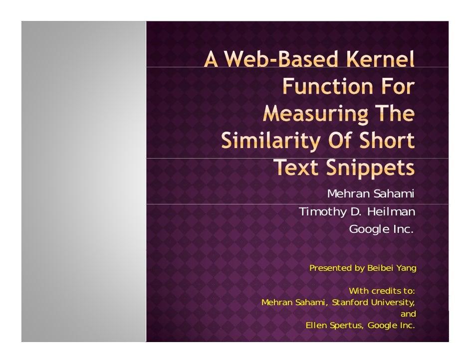 Mehran Sahami        Timothy D. Heilman                Google Inc.          Presented by Beibei Yang                   Wit...
