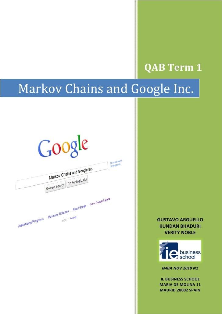 QAB Term 1Markov Chains and Google Inc.                      GUSTAVO ARGUELLO                       KUNDAN BHADURI        ...