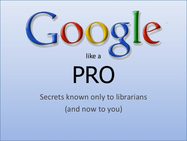 like a         PROSecrets known only to librarians       (and now to you)