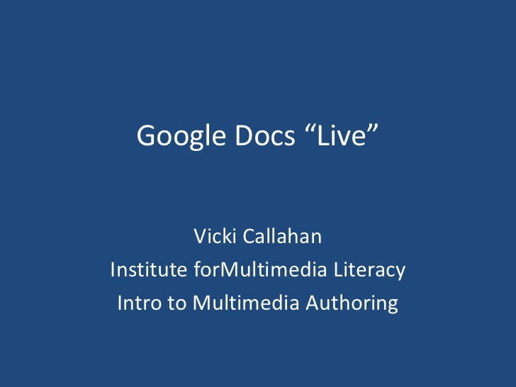 """Google Docs """"Live""""<br />Vicki Callahan<br />Institute forMultimedia Literacy<br />Intro to Multimedia Authoring<br />"""