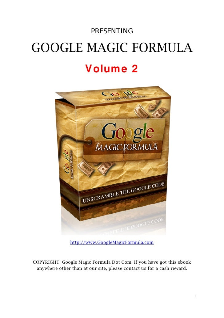 PRESENTING      GOOGLE MAGIC FORMULA                            Volume 2                         http://www.GoogleMagicFor...
