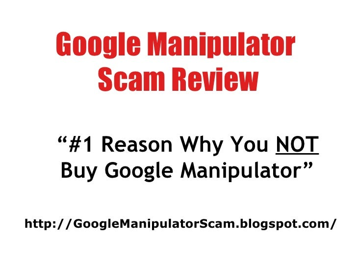 "Google Manipulator  Scam Review "" #1 Reason Why You  NOT  Buy Google Manipulator"" http://GoogleManipulatorScam.blogspot.com/"