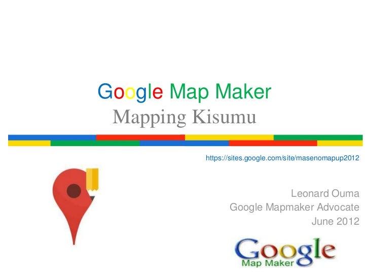 Google Map Maker Mapping Kisumu         https://sites.google.com/site/masenomapup2012                          Leonard Oum...