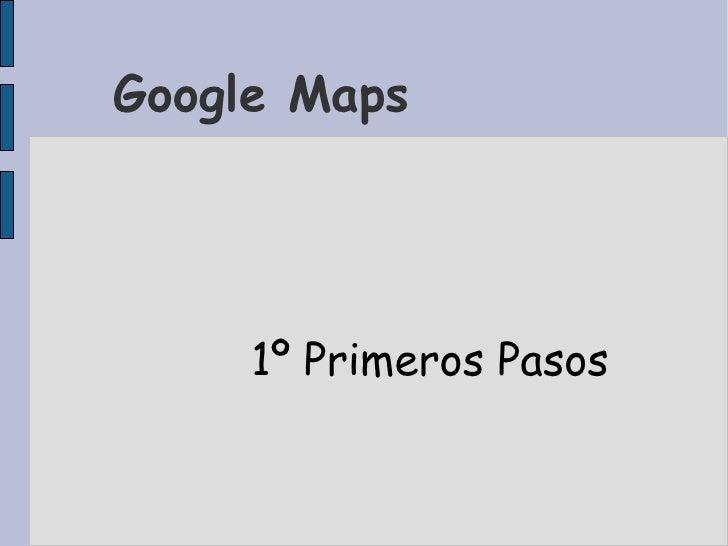 Google Maps 1º Primeros Pasos