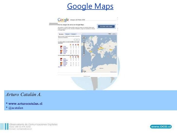 Google Maps Arturo Catalán A. * www.arturocatalan.cl * @acatalan
