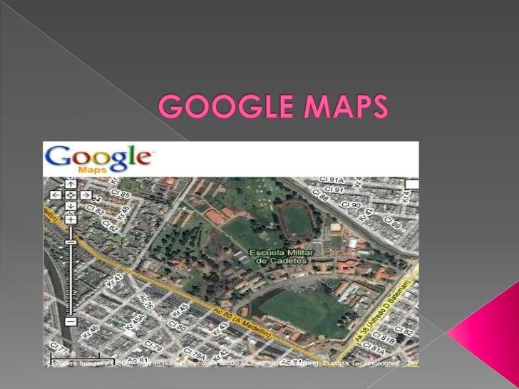    es el nombre de un servicio gratuito de    Google. Es un servidor de aplicaciones    de mapas en la Web. Ofrece    imá...