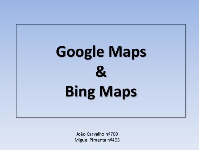 Google maps and Bing maps