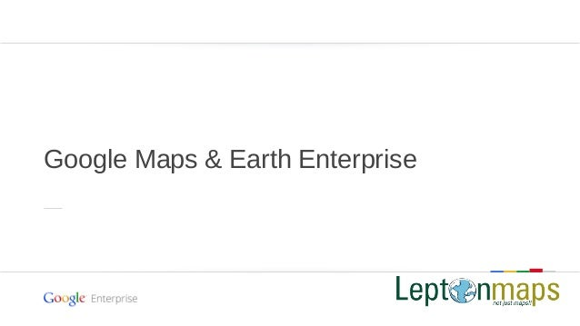 Google Maps & Earth Enterprise