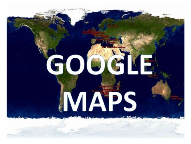 EN QUE CONSISTE?• Google Maps es el nombre de un servicio  gratuito de Google. Es un servidor de  aplicaciones de mapas en...