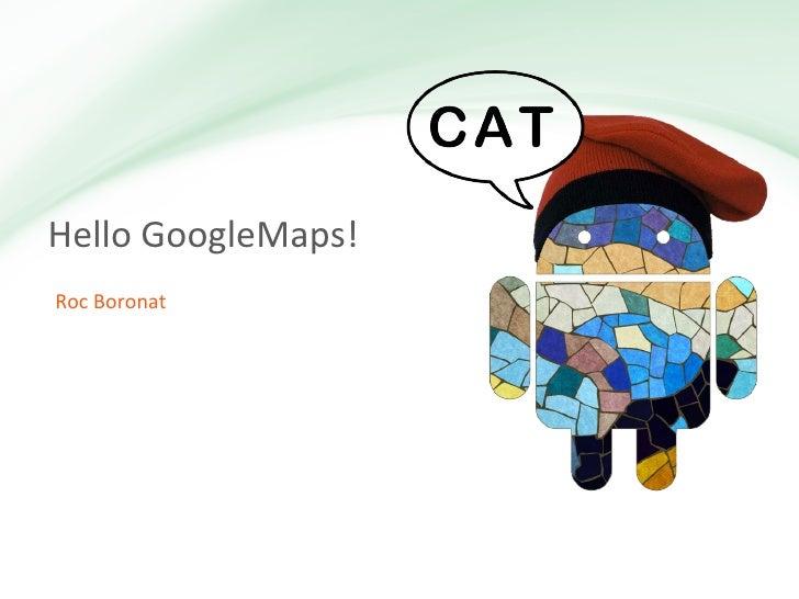Hello GoogleMaps!Roc Boronat