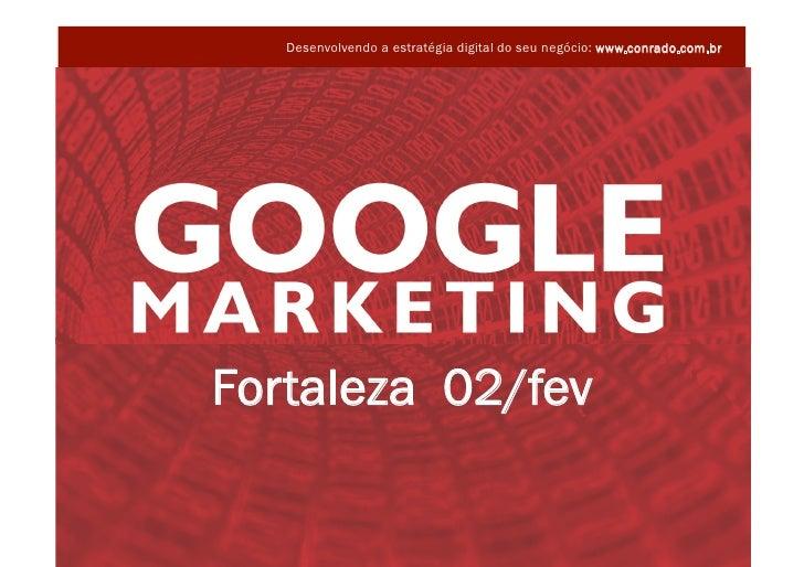 Desenvolvendo a estratégia digital do seu negócio: www.conrado.com.br                      Fortaleza 02/fev               ...