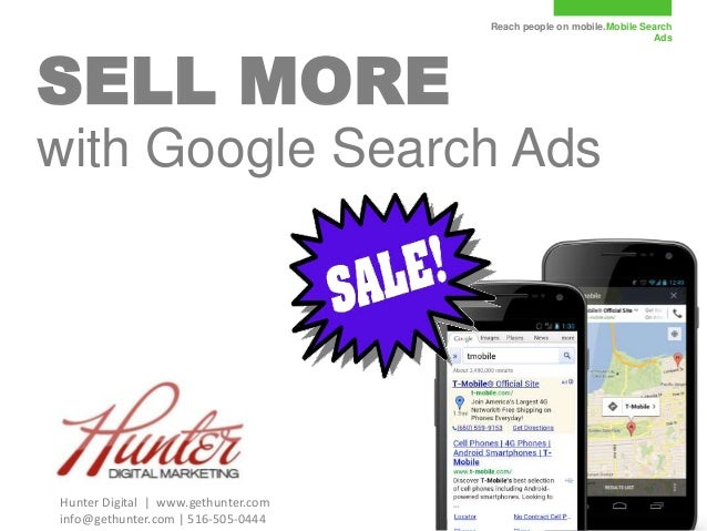 Reach people on mobile.Mobile Search Ads SELL MORE with Google Search Ads Hunter Digital | www.gethunter.com info@gethunte...