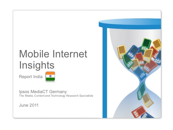 Mobile InternetInsightsReport IndiaIpsos MediaCT GermanyThe Media, Content and Technology Research SpecialistsJune 2011