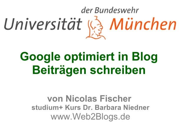 Google optimiert in Blog  Beiträgen schreiben  von Nicolas Fischer  studium+ Kurs Dr. Barbara Niedner www.Web2Blogs.de