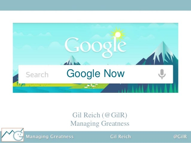 Google Now  Gil Reich (@GilR) Managing Greatness