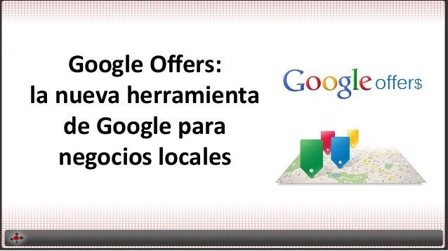 Google  Offers:   la  nueva  herramienta   de  Google  para   negocios  locales