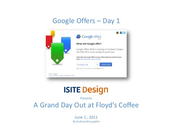 Google Offers – Day 1                 PresentsA Grand Day Out at Floyd's Coffee             June 1 , 2011            By An...